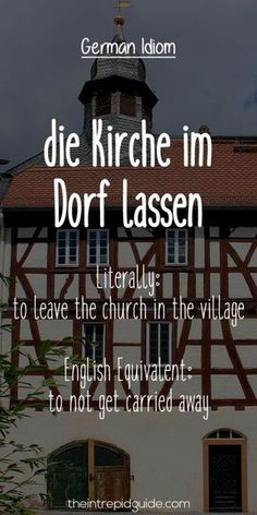 German Idioms: die Kirche im Dorf lassen. Literally: to leave the church in the village. English Equivalent: to not get carried away.