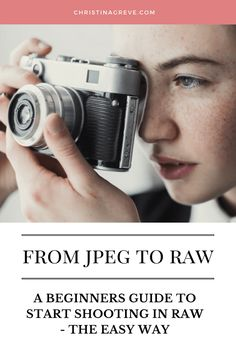 From JPEG to RAW: A Beginners Guide to Start Shooting in RAW - The Easy Way - CHRISTINA GREVE