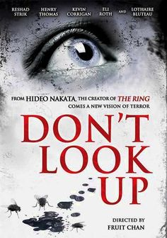 Don't Look Up (2009) While shooting a remake of a movie on location in Transylvania, a film crew discovers age-old footage of a woman being murdered on camera. But by unearthing this curious finding, the group unwittingly kicks off a chain of tragic supernatural events. Fruit Chan directs this chilling tale adapted from a short story by Hideo Nakata, director of the Japanese horror smash The Ring. Eli Roth, Henry Thomas and Kevin Corrigan co-star.