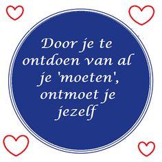 """Door je te ontdoen van al je 'moeten', ontmoet je jezelf."" Best Quotes, Love Quotes, Funny Quotes, Inspirational Quotes, Quotes And Notes, Words Quotes, Sayings, Dutch Words, Dutch Quotes"