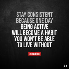 Stay consistent because one day  Being active will become a habit you won't be to live without.  More motivation: https://www.gymaholic.co  #fitness #motivation #gymaholic