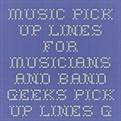 Music Pick-up Lines For Musicians and Band Geeks - Pick Up Lines Galore!