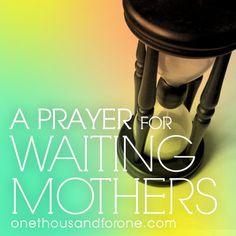 A Prayer for Waiting Mothers :: A prayer for women waiting to bring their children home via adoption. [onethousandforone.com]