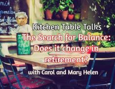 Having trouble finding a new balance in your retired life? Too many things to do? Not enough? You a€™re not alone. In this Kitchen Table Talk, Mary Helen Conroy and Carol Larson discuss the difficulty of finding what is right for each person, and how the very definition of balance changes in retirement.   http://www.retireerebels.com/search-balance-change-retirement-ktt-109/