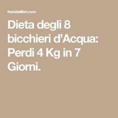 Dieta degli 8 bicchieri d'Acqua: Perdi 4 Kg in 7 Giorni. Fat Burning, Beauty, Fitness, Zen, Lighting, Weather, Diets, Spring, Light Fixtures