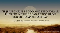 missionary quotes | If Jesus Christ be God and died for me CT STUDD