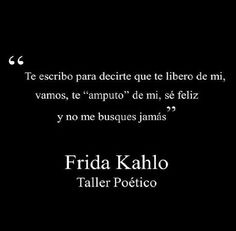 te libero de mi, frases, Frida Kalho