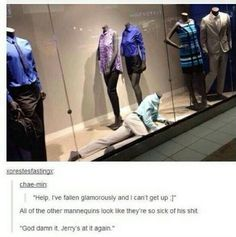Lmao the other mannequins are tires of his shit