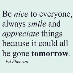 Absolutely true..We have been put to the test lately with some health stuff...so for sure....love everyone and be nice because we are not promised our next breath.