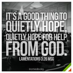 """""""It's a good thing to quietly hope, quietly hope for help from God."""" Lam. 3:26 MSG #VerseoftheWeek #incmedia #INC100"""