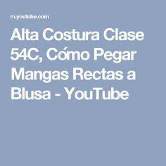 Alta Costura Clase 54C, Cómo Pegar Mangas Rectas a Blusa - YouTube