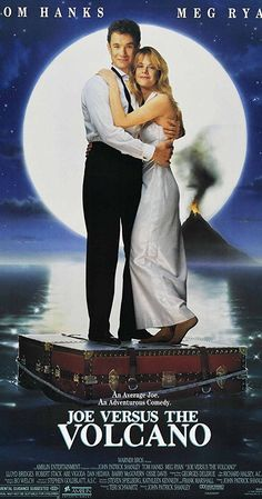 Directed by John Patrick Shanley. With Tom Hanks, Meg Ryan, Lloyd Bridges, Robert Stack. When a hypochondriac learns that he is dying, he accepts an offer to throw himself in a volcano at a tropical island, and along the way there, learns to truly live.