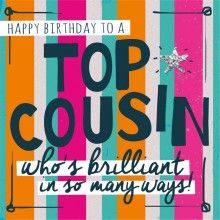 Birthday Card - Happy birthday to a top cousin who's brilliant in so many ways!