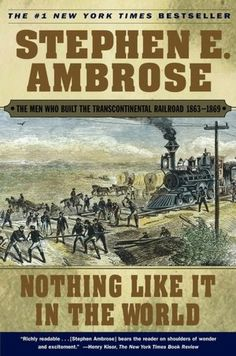 Nothing like It in the World: The Men Who Built the Transcontinental Railroad 1863-1869 by Stephen Ambrose
