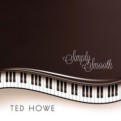 Simply Smooth, pianist Ted Howe's newest single release, will take you on an exciting musical journey deep into the cool world of Smooth Jazz. Catchy melodies, soothing rhythms, and subtle sonic surprises combine to make for a relaxing and unforgettable listening experience. Ted Howe brings a whole new musical approach to this very popular genre. Come along for the ride, and enjoy the listen!