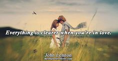 John Lennon: Everything is clearer when youre in love.