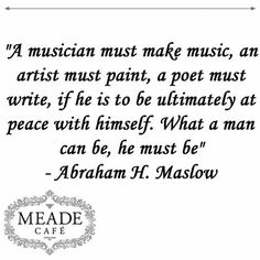 """""""A musician must make music, an artist must paint, a poet must write, if he is to be ultimately at peace with himself. What a man can be, he must be"""" - Abraham H. Maslow #Sunday #motivation"""