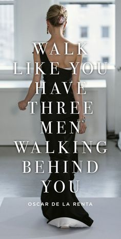 "Pinspiration: 20 Cool Fashion Quotes - Style Estate - ""Walk like you have three men walking behind you."" ~ Oscar De La Renta"