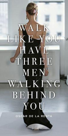 "Pinspiration: 20 Cool Fashion Quotes - Style Estate - ""Walk like you have three men walking behind you."" ~ Oscar De La Renta"