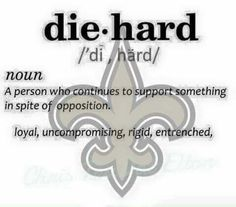 I'M A DIE-HARD NEW ORLEANS SAINTS FAN....WHO DAT FOR LIFE!!!
