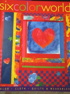 Six Color World: Color, Cloth, Quilts and Wearables Yvonne Porcella