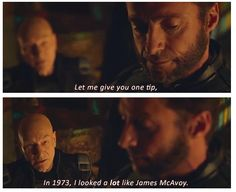 Let me give you one tip, in 1973, I looked a lot like James McAvoy. (X-Men: Days of Future Past) [gag reel]