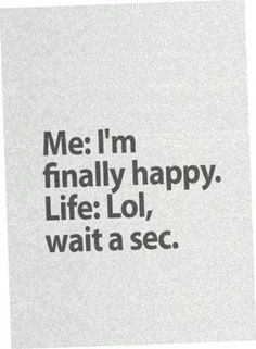 Funny pictures about Just When You Thought You Were Finally Happy. Oh, and cool pics about Just When You Thought You Were Finally Happy. Also, Just When You Thought You Were Finally Happy photos. Quotes Deep Feelings, Deep Quotes, Mood Quotes, True Quotes, Quotes To Live By, Positive Quotes, Humor Quotes, Memes Humor, Quotes 2016