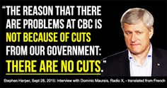 LIES and then LIES again! We all know Harper set out to CRUSH the CBC! CBC Orchestra GONE! FUNDING CUTS!year after year after year!Please support Friends of Canadian Broadcasting