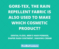 Gore-Tex, the rain repellent fabric is also used to make which cosmetic product?