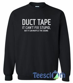 Duct Tape Sweatshirt Unisex Adult Size S to - Sarcastic Shirts - Ideas of Sarcastic Shirts - Duct Tape Sweatshirt Unisex Adult Size S to Sarcastic Shirts, Funny Shirt Sayings, Funny Tee Shirts, T Shirts With Sayings, Cute Shirts, Funny Quotes, Shirt Quotes, Awesome Shirts, Funny Hoodies