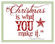 """Christmas is what YOU make it.""   -President Thomas S. Monson"