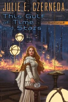 This Gulf of Time and Stars (Reunification #1) by Julie E. Czerneda - November 3rd 2015 by DAW