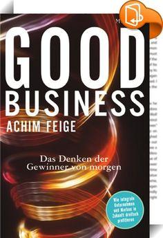 Good Business : Good Business beschreibt anschaulich den aktuellen Werte- und Bewusstseinswandel hin zu einer Good Business-Wirtschaft und zeigt auf, was Unternehmen und Marken können müssen, um zu den Gewinnern dieses Machtwechsels zu gehören. Als erstes Buch im deutschsprachigen Raum entwirft es einen neuen praktischen und integralen Denk- und Handlungsrahmen, wie man wirtschaftlich erfolgreich sein kann und dabei gleichzeitig Gutes für alle Beteiligten schafft. Das Bu...