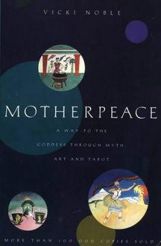 Motherpeace: A Way to the Goddess Through Myth, Art and Tarot
