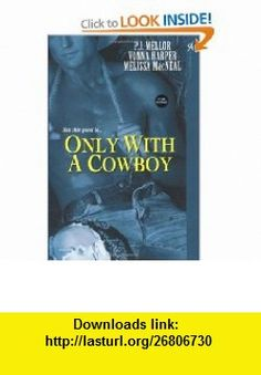 Only With A Cowboy (Club Fantasy) (9780758220271) P.J. Mellor, Melissa MacNeal, Vonna Harper , ISBN-10: 0758220278  , ISBN-13: 978-0758220271 ,  , tutorials , pdf , ebook , torrent , downloads , rapidshare , filesonic , hotfile , megaupload , fileserve