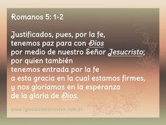 """Romanos 5:1-2 """"Justificados, pues, por la fe, tenemos paz para con Dios por medio de nuestro Señor Jesucristo;por quien también tenemos entrada por la fe a esta gracia en la cual estamos firmes, y nos gloriamos en la esperanza de la gloria de Dios"""". https://www.facebook.com/iglesiasdeldiosvivo"""