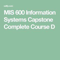 MIS 600 Information Systems Capstone Complete Course Devry Ashford University, Devry University