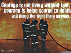 Courage is not living without fear courage is being scared to death and doing the right thing anyway Firefighter School, Firefighter Wedding, Firefighter Love, Firefighter Quotes, Volunteer Firefighter, Firefighter Pictures, Nurse Love, Thing 1, Education Quotes