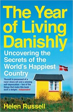 The Year of Living Danishly: Uncovering the Secrets of the World's Happiest Country: Amazon.de: Helen Russell: Fremdsprachige Bücher