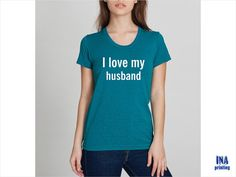 I LOVE my HUSBAND T shirt   American Apparel  by Inaprinting, $21.00