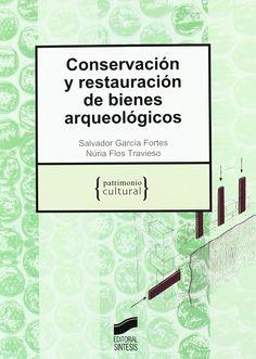 CONSERVACIÓN Y RESTAURACIÓN DE BIENES ARQUEOLÓGICOS. Salvador García Fortes, Núria Flos Travieso. Localización: 902/GAR/con