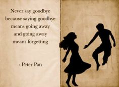 Going away means forgetting :'( Peter Pan stole my heart. There really isn't anything like Peter and Wendy. It's just beautiful. :)