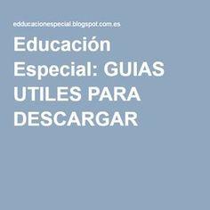 Educación Especial: GUIAS UTILES PARA DESCARGAR