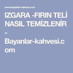 IZGARA -FIRIN TELİ NASIL TEMİZLENİR - Bayanlar-kahvesi.com