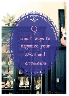 9 ways to organize your shoes and accessories
