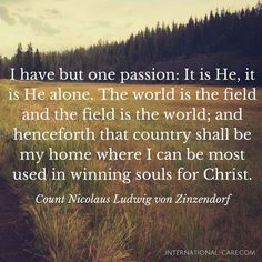 Count Zinzendorf on the mission field, quoted on Christian missionary calling http://international-care.com/articles/10-best-missions-quotes/