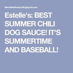 Estelle's: BEST SUMMER CHILI DOG SAUCE! IT'S SUMMERTIME AND BASEBALL!