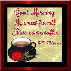 Good Morning Sweet Friend! Have some coffee on me... quote coffee friend good morning greeting morning quote