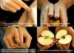 Halve An Apple With Your Bare Hands. Wait until you see what I can do to the heads of my enemies.