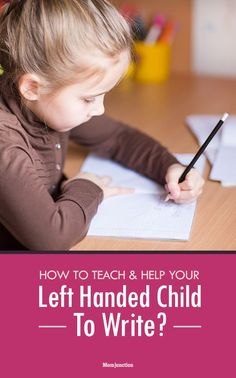 How To Teach And Help Your Left Handed Child To Write? Here we look at how you can ease her through the earliest phases of writing.